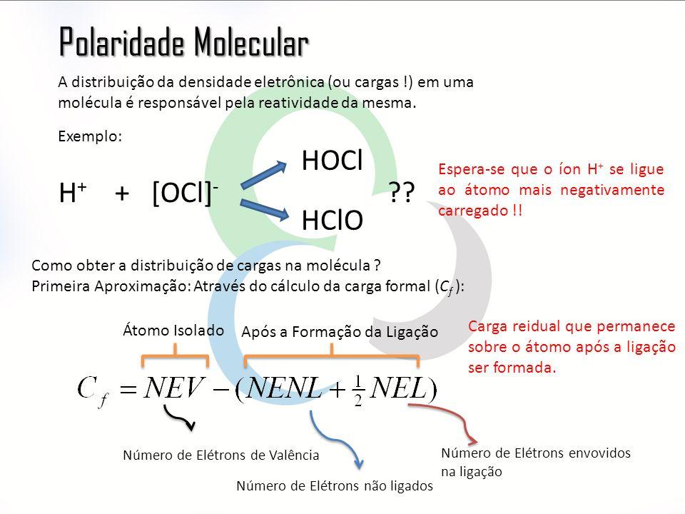 Polaridade Molecular HOCl H+ + [OCl]- HClO